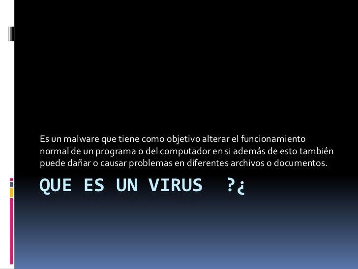 Es un malware que tiene como objetivo alterar el funcionamientonormal de un programa o del computador en si además de esto...