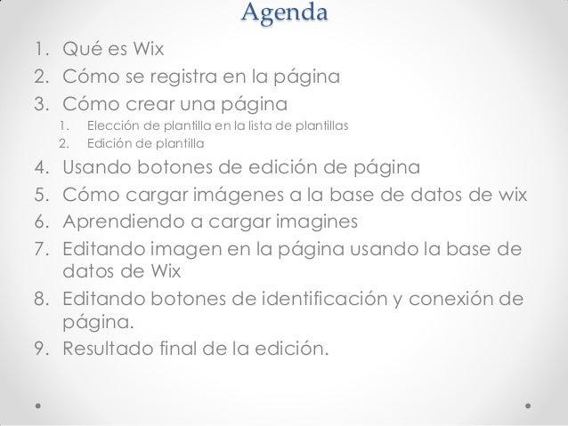 Agenda  1.Qué es Wix  2.Cómo se registra en la página  3.Cómo crear una página  1.Elección de plantilla en la lista de pla...