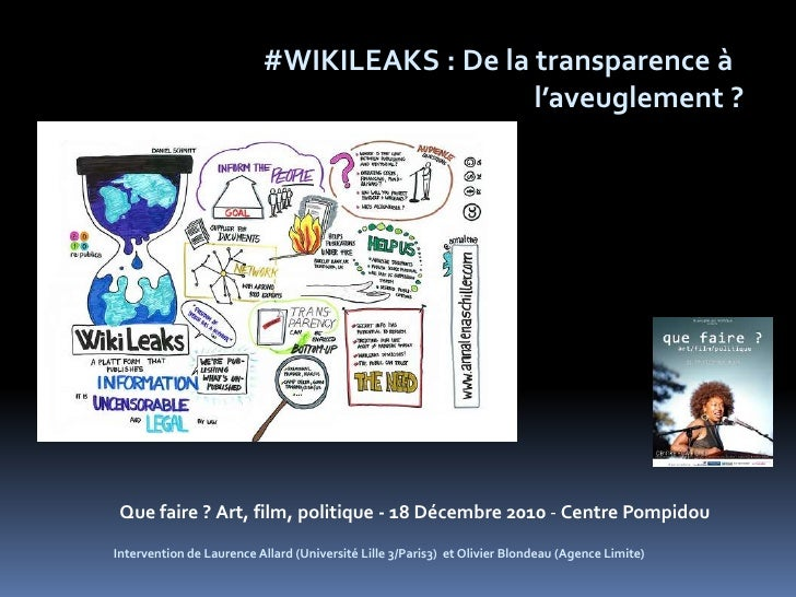 #WIKILEAKS : De la transparence à <br />l'aveuglement ?<br />Que faire ?Art, film, politique -18 Décembre 2010 - Centre Po...