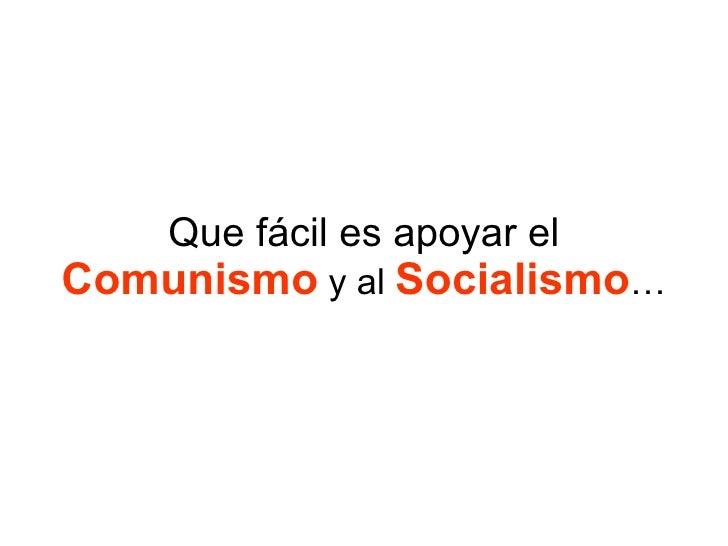 Que fácil es apoyar el Comunismo y al Socialismo…