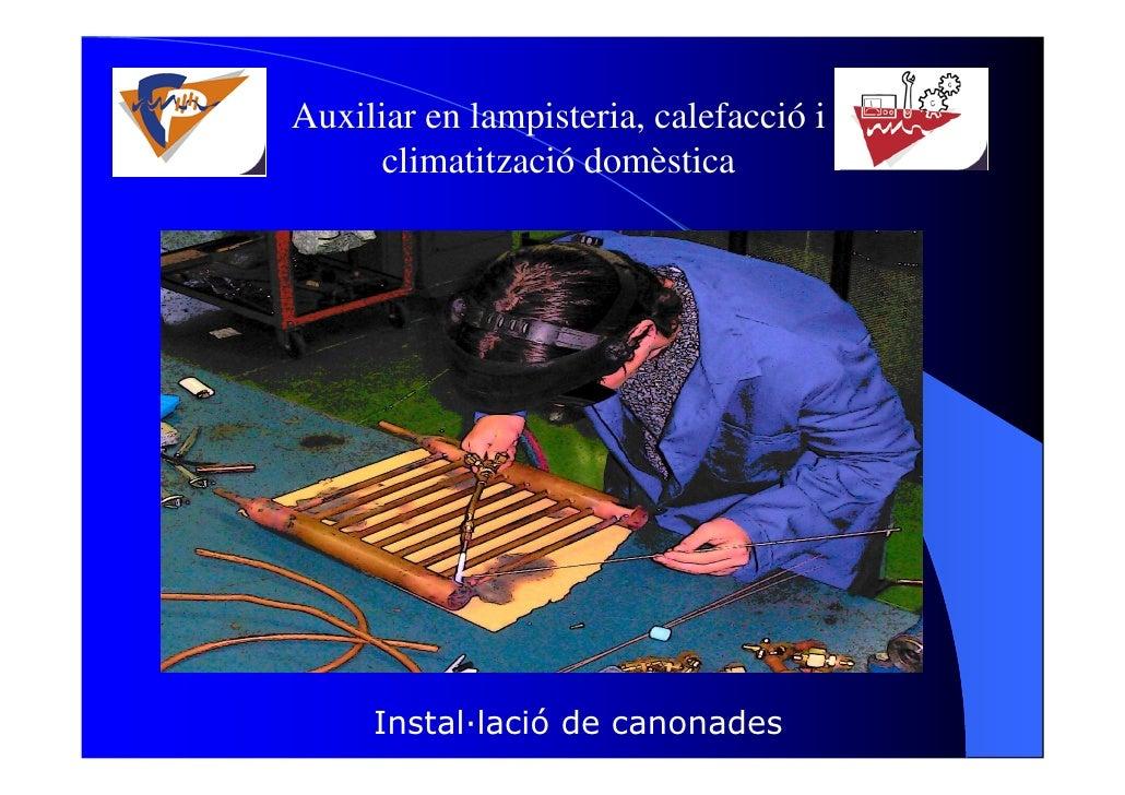 Auxiliar en lampisteria, calefacció i       climatització domèstica          Instal—lació de canonades