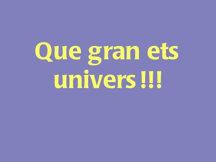 Que gran ets univers!!!