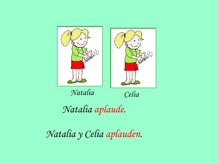 Natalia  aplaude . Natalia y Celia  aplauden . Natalia  Celia