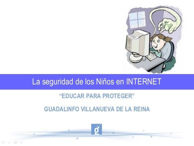 """La seguridad de los Niños en INTERNET """"EDUCAR PARA PROTEGER"""" GUADALINFO VILLANUEVA DE LA REINA"""