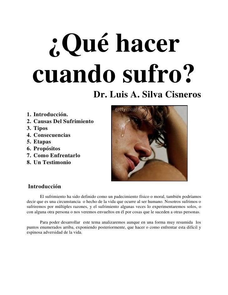 ¿Qué hacer     cuando sufro?                                    Dr. Luis A. Silva Cisneros1.   Introducción.2.   Causas De...