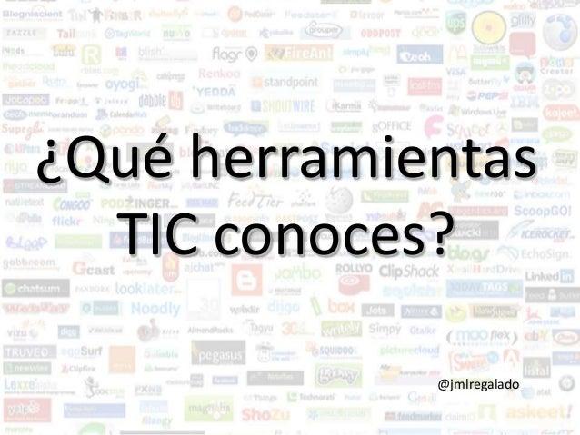 ¿Qué herramientas  TIC conoces?  @jmlregalado
