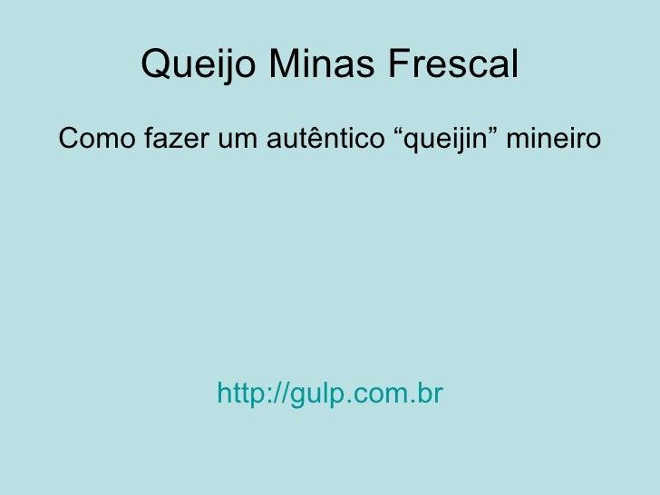 """Queijo Minas Frescal Como fazer um autêntico """"queijin"""" mineiro                http://gulp.com.br"""