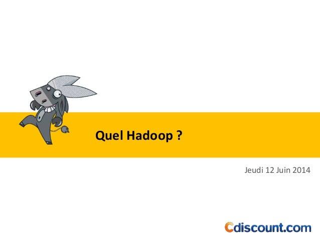 Quel Hadoop ?  Jeudi 12 Juin 2014