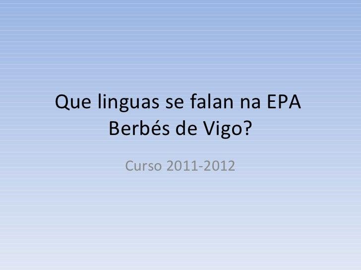 Que linguas se falan na EPA      Berbés de Vigo?       Curso 2011-2012