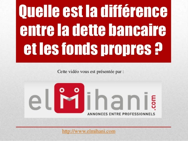 Quelle est la différence entre la dette bancaire et les fonds propres ? Cette vidéo vous est présentée par :  http://www.e...