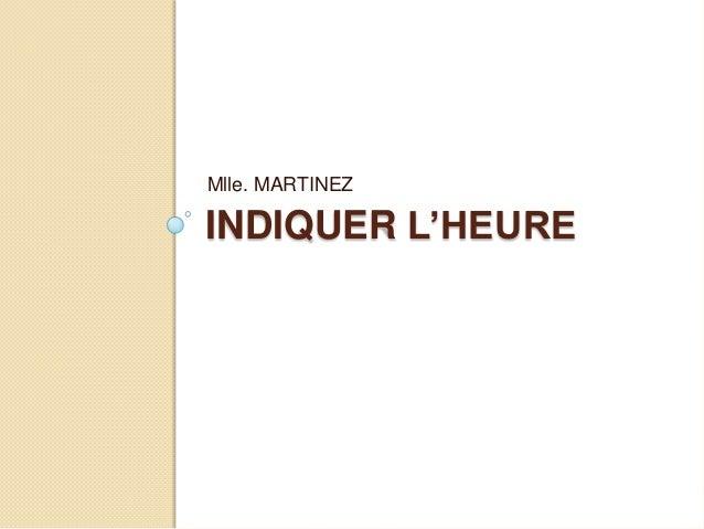 Mlle. MARTINEZINDIQUER L'HEURE