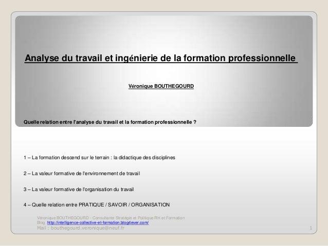 Analyse du travail et ingénierie de la formation professionnelle Véronique BOUTHEGOURD  Quelle relation entre l'analyse du...