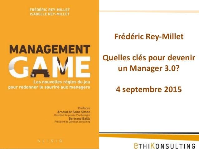 Frédéric Rey-Millet Quelles clés pour devenir un Manager 3.0? 4 septembre 2015