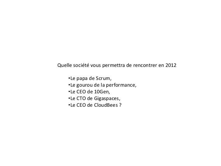 Quelle société vous permettra de rencontrer en 2012    •Le papa de Scrum,    •Le gourou de la performance,    •Le CEO de 1...