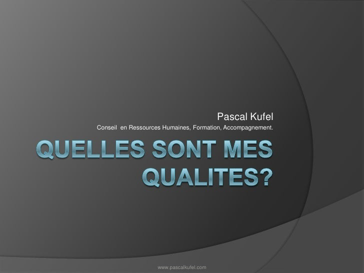 Quelles sont mes qualités?