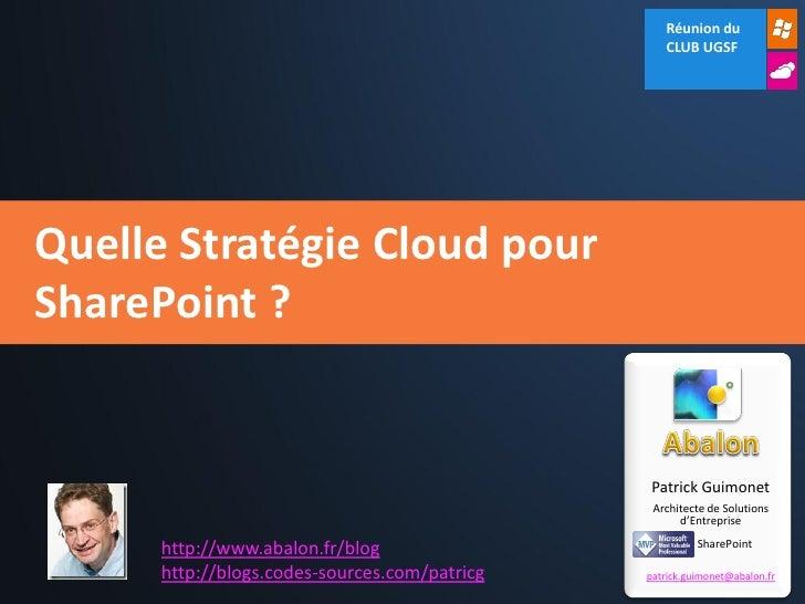 Réunion du                                                  CLUB UGSFQuelle Stratégie Cloud pourSharePoint ?              ...