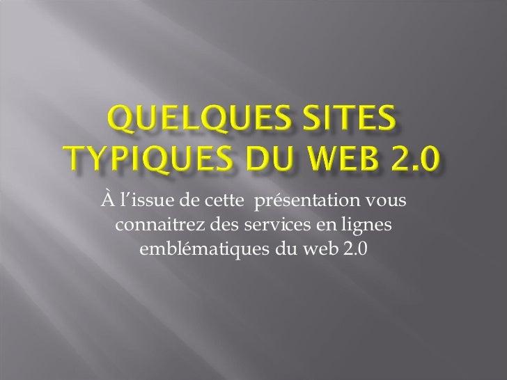 À l'issue de cette  présentation vous connaitrez des services en lignes emblématiques du web 2.0