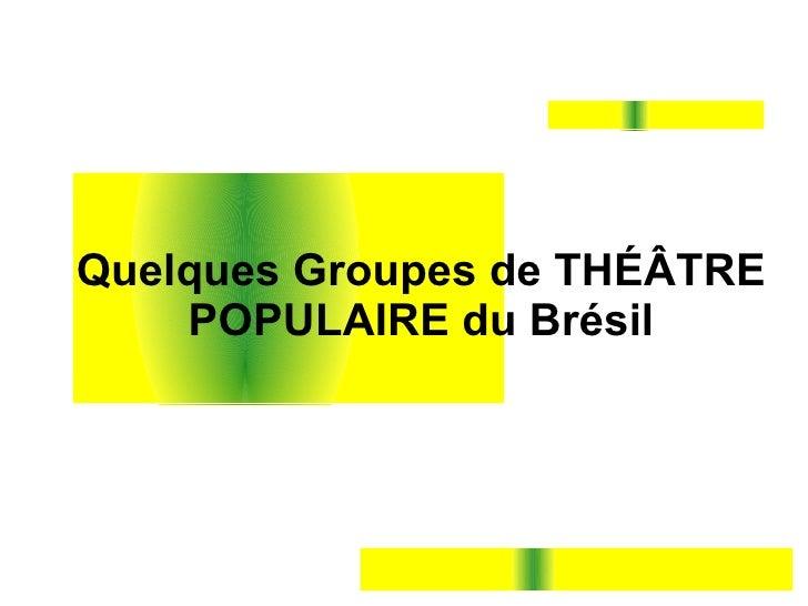 Quelques Groupes de THÉÂTRE POPULAIRE du Brésil