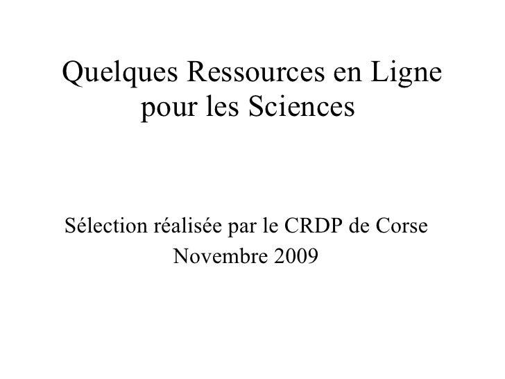 Quelques Ressources en Ligne pour les Sciences  Sélection réalisée par le CRDP de Corse Novembre 2009