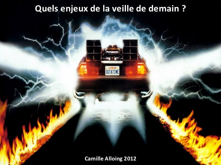 Quels enjeux de la veille de demain ?            Camille Alloing 2012