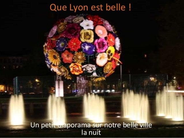 Que Lyon est belle !Un petit diaporama sur notre belle ville                la nuit