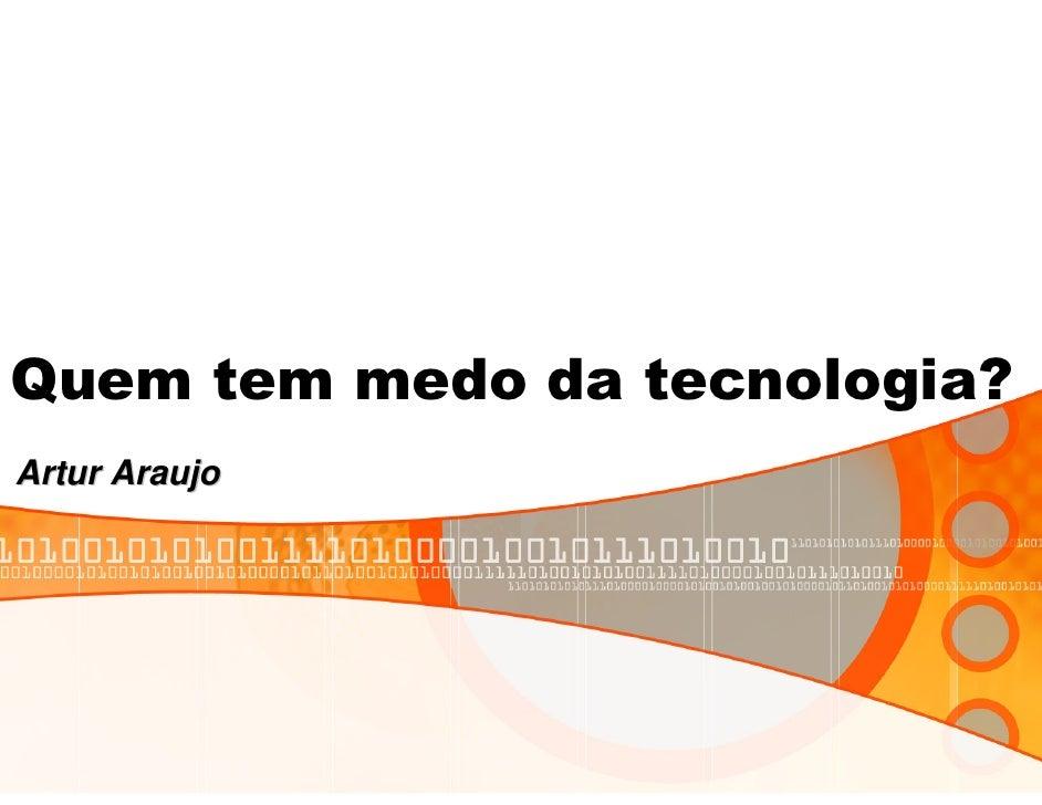 Quem tem medo da tecnologia? Artur Araujo