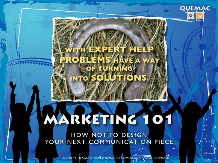 EXPERT HELP        WITH      PROBLEMS HAVE A WAY              OF TURNING          INTO SOLUTIONS.     MARKETING 101       ...