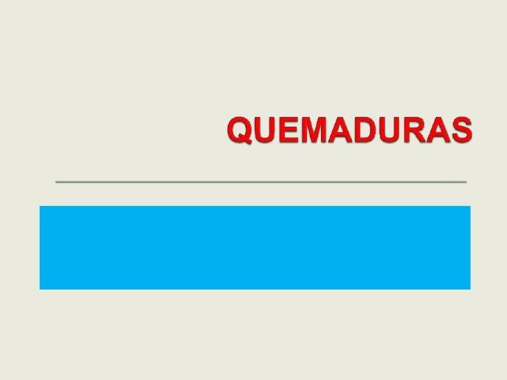 QUEMADURAS<br />