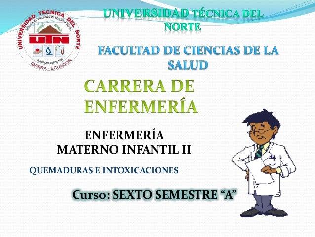 """Curso: SEXTO SEMESTRE """"A"""" ENFERMERÍA MATERNO INFANTIL II QUEMADURAS E INTOXICACIONES"""