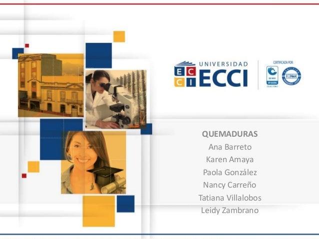 QUEMADURAS Ana Barreto Karen Amaya Paola González Nancy Carreño Tatiana Villalobos Leidy Zambrano