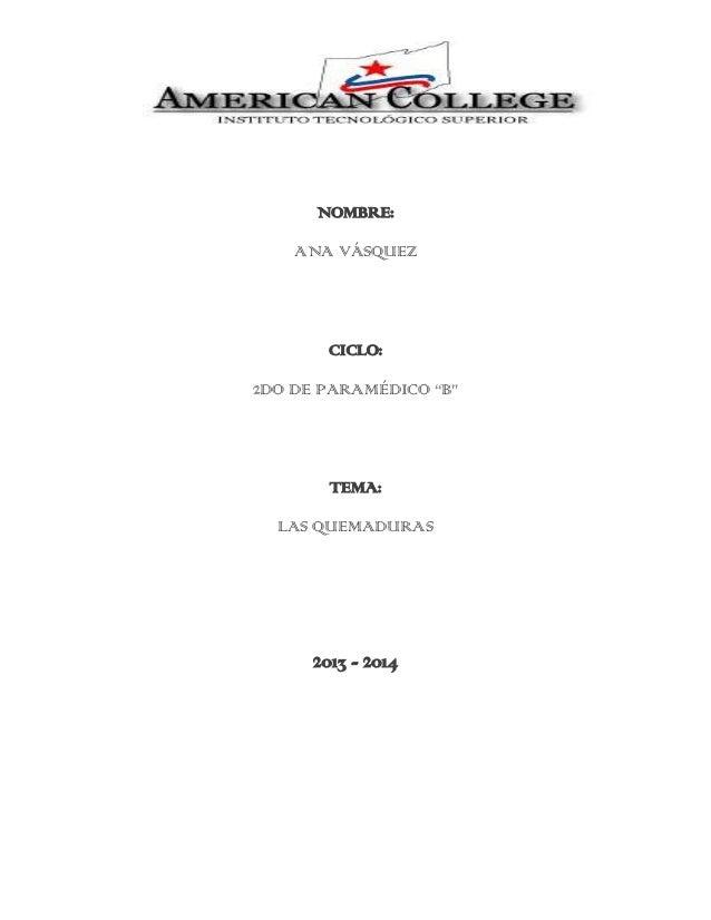 """NOMBRE: ANA VÁSQUEZ CICLO: 2DO DE PARAMÉDICO """"B"""" TEMA: LAS QUEMADURAS 2013 - 2014"""