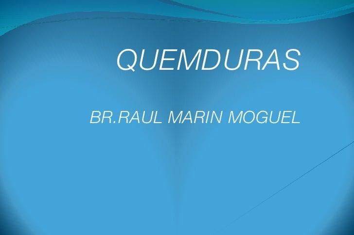 QUEMDURAS BR.RAUL MARIN MOGUEL