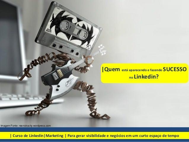  Quem está aparecendo e fazendo SUCESSO no Linkedin?   Curso de Linkedin Marketing   Para gerar visibilidade e negócios em...