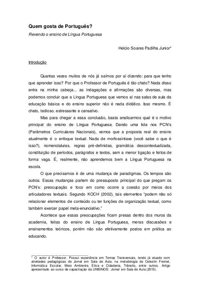 Quem gosta de Português? Revendo o ensino de Língua Portuguesa Helcio Soares Padilha Junior* Introdução Quantas vezes muit...