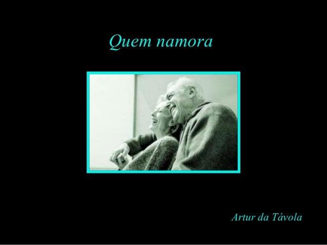 Feito por Luana em 03.06.04 – luannarj@uol.com.br Quem namora Artur da Távola