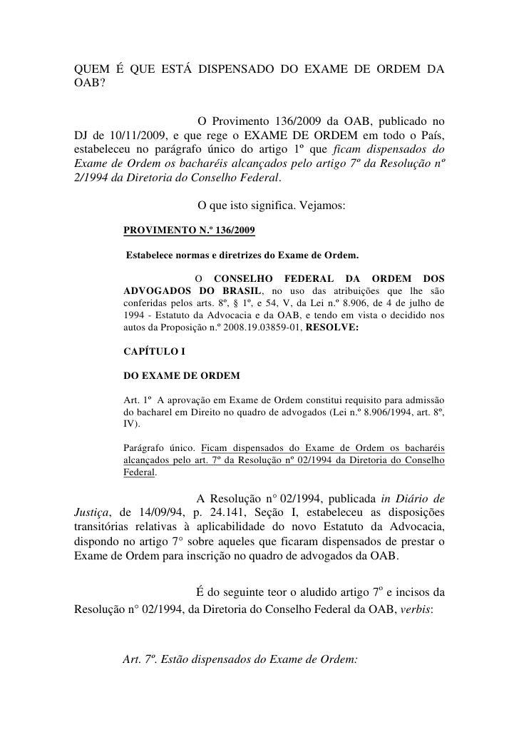 QUEM É QUE ESTÁ DISPENSADO DO EXAME DE ORDEM DA OAB?                           O Provimento 136/2009 da OAB, publicado no ...