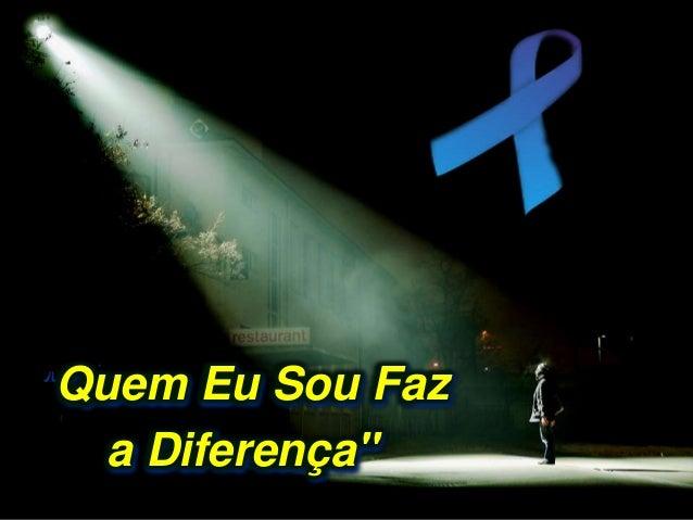 """""""Quem Eu Sou Faz a Diferença"""""""