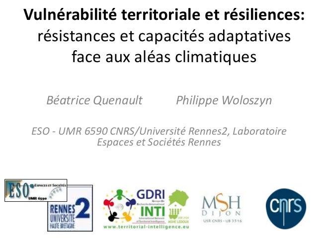 Vulnérabilité territoriale et résiliences:résistances et capacités adaptativesface aux aléas climatiquesBéatrice Quenault ...