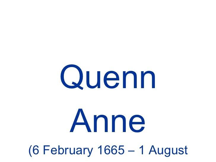Quenn Anne (6 February 1665 – 1 August 1714)