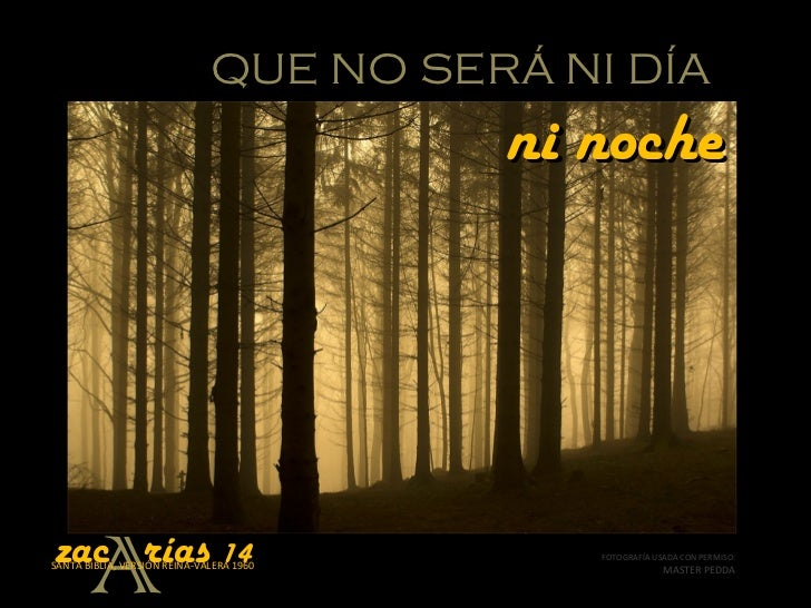 QUE NO SERÁ NI DÍA                                          ni noche       Azac rías 14SANTA BIBLIA, VERSIÓN REINA-VALERA ...