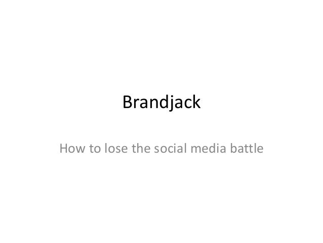 Brandjack How to lose the social media battle