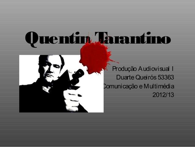 Quentin Tarantino           Produção Audiovisual I            Duarte Queirós 53363        Comunicação e Multimédia        ...