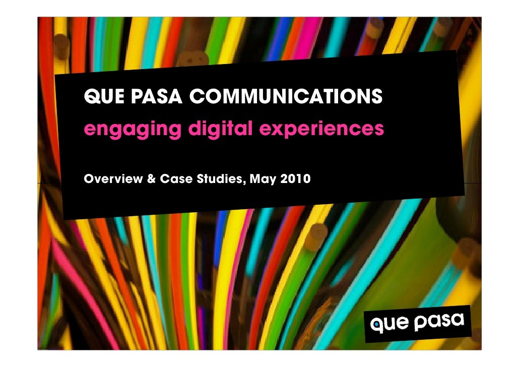 QUE PASA COMMUNICATIONS engaging digital experiences  Overview & Case Studies, May 2010