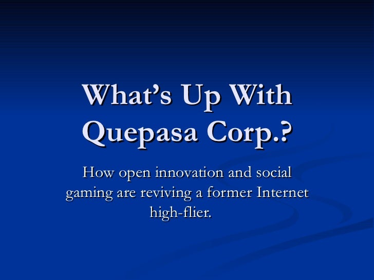 What's Up With Quepasa Corp.? How open innovation and social gaming are reviving a former Internet high-flier.