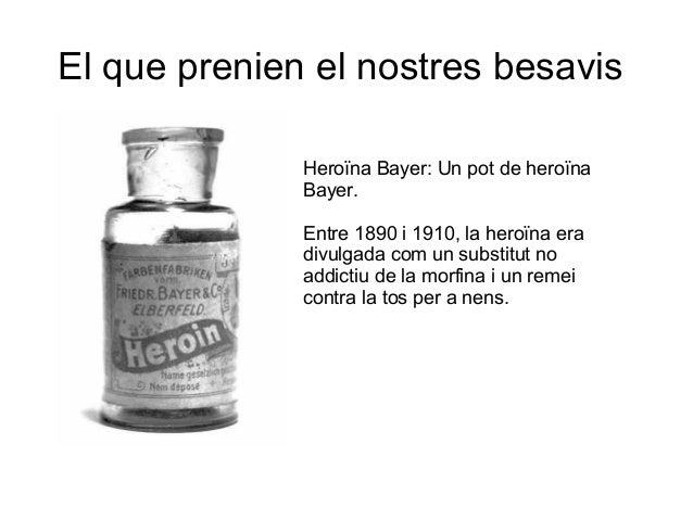 El que prenien el nostres besavis Heroïna Bayer: Un pot de heroïna Bayer. Entre 1890 i 1910, la heroïna era divulgada com ...