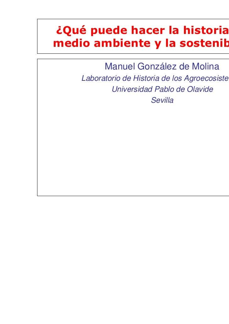 ¿Qué puede hacer la historia por elmedio ambiente y la sostenibilidad?          Manuel González de Molina    Laboratorio d...