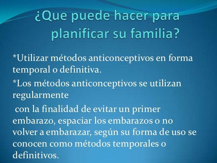 *Utilizar métodos anticonceptivos en formatemporal o definitiva.*Los métodos anticonceptivos se utilizanregularmente con l...