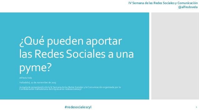 IV  Semana  de  las  Redes  Sociales  y  Comunicación   @alfredovela   ¿Qué  pueden  aportar   las...