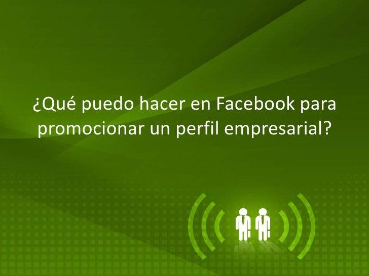 ¿Qué puedo hacer en Facebook para promocionar un perfil empresarial?<br />