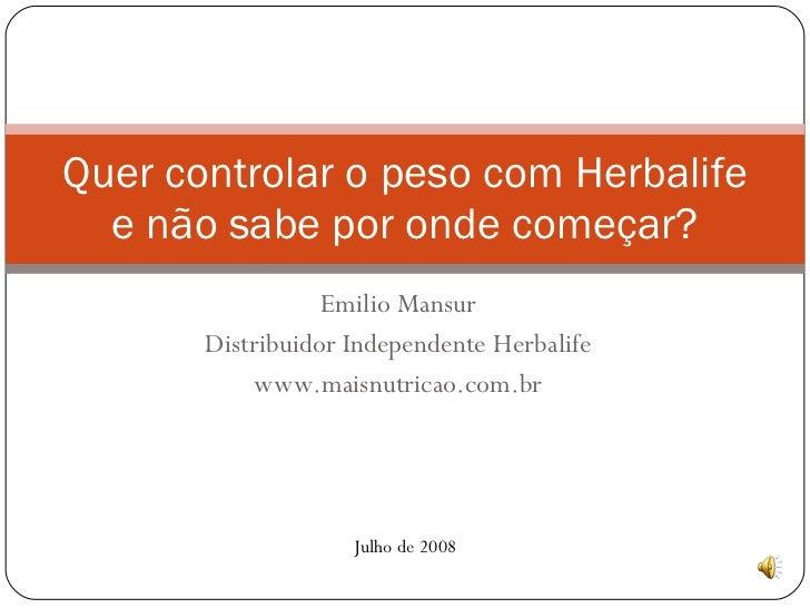 Emilio Mansur Distribuidor Independente Herbalife www.maisnutricao.com.br Quer controlar o peso com Herbalife e não sabe p...